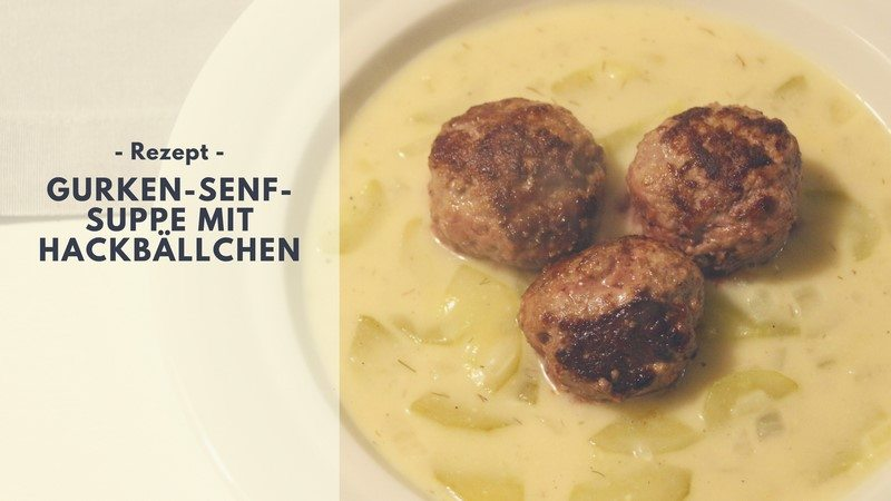 Rezept: Gurken-Senf-Suppe mit Hackbällchen