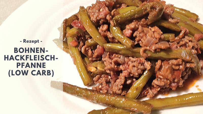 Rezept: Bohnen-Hackfleisch-Pfanne (low carb)