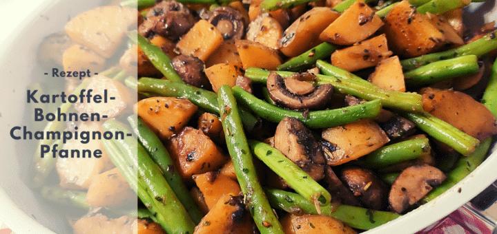 Rezept: Kartoffel-Bohnen-Champignon-Pfanne